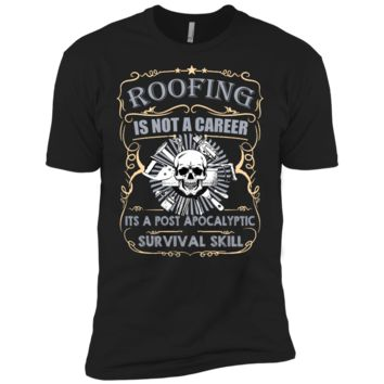 roofing is not a career, it a post apocalyptic survival skill T-Shirt