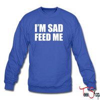 Im Sad Feed Me 4 sweatshirt