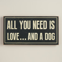 Wooden All You Need Is Love and a Dog Sign - World Market