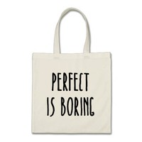 Perfect Is Boring Tote