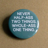 Never Half Ass Two Things. Whole Ass One Thing. Ron Swanson Quote Pinback Button Badge Pin