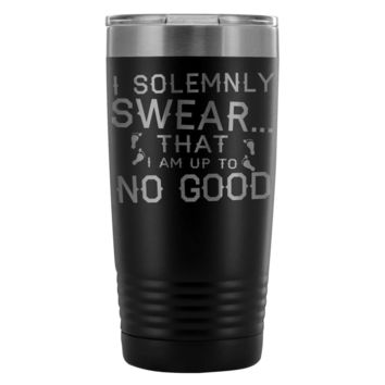 Travel Mug Solemnly Swear That I Am Up To No Good 20oz Stainless Steel Tumbler