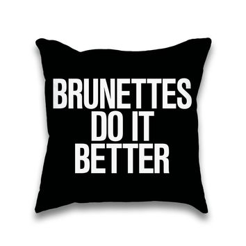 Brunettes do it Better Typography Throw Pillow