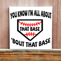 All About That Base Sign, Gift for Baseball Player,Baseball Gift, Gift For Softball Player, Sports Wall Art, Sports sign, Pun Quote