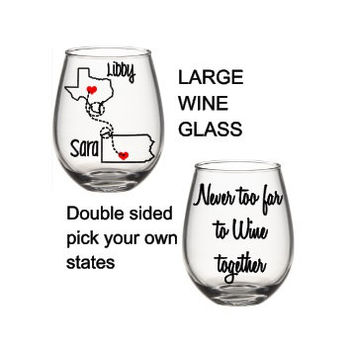 Best Friends Wine Glass, Long Distance Friend Wine Glass, State Wine Glass, Never Too Far To Wine Together