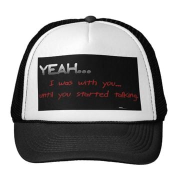 "Yeah I ""was"" with you... until... (funny) Trucker Hat"