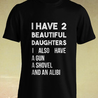 I Have 2 Beautiful Daughters Crime Jealous Father Dad Gift T-shirt Tee shirt tshirt Tee Top Gift Cool Trendy Funny Fancy Cotton Clothing