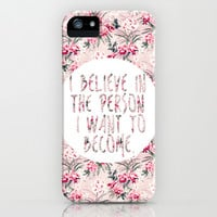 I BELIEVE IN THE PERSON I WANT TO BECOME. iPhone & iPod Case by Hands in the Sky