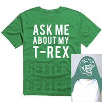 Ask Me About My T-Rex Funny Mens Womens Kids Youth Shirt