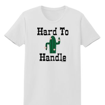 Hard To Handle Cactus Womens T-Shirt by TooLoud