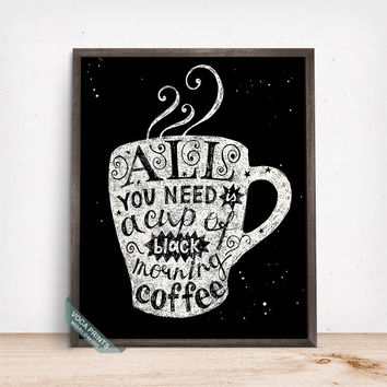 All You Need Is A Cup Of Black Morning Coffee Print, Typography Print, Humorous Quote, Cafe Decor, Gift Idea, Fathers Day Gift