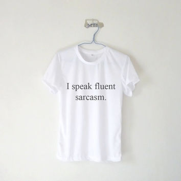 I Speak Fluent Sarcasm Unisex Tshirt / White Grey Blue Pink Yellow / Tumblr Inspired / Plus Size / Toddler, Kid Size