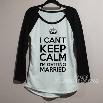 I Can't Keep Clam I'm Getting Married Shirt Baseball Raglan Shirt Tee Long Sleeve TShirt T Shirt Women - size S M L