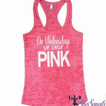 On Wednesday We Wear Pink Mean Girls Burnout Tank Shirt. We Wear Pink Burnout Tank. Racerback Gym Tank. Workout Tank Top. Mean Girls Shirt