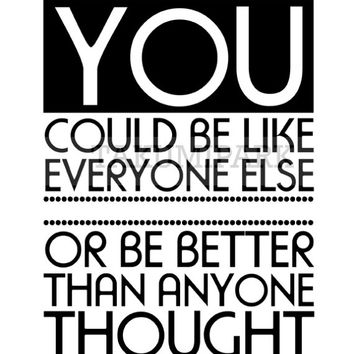 You Could Be Like Everyone Else Or Be Better Than Anyone Thought, Motivational Quote Art Print, Minimalist Success Typography Poster Print
