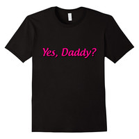 Yes Daddy T-Shirt, Funny Daddy Shirt, Dad T Shirts