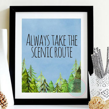 Cabin Printables Always Take The Scenic Route Pine Tree Forest Home Decor Art Decor Graduation Gift HouseWarming Gift Boho Chic Rustic Art