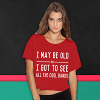 I may be old but I got to see all the cool bands boxy tee
