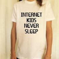 Internet kids never sleep T-Shirt Unisex womens gifts womens girls tumblr funny slogan fangirls teens teenager girl gift girlfriends blogger