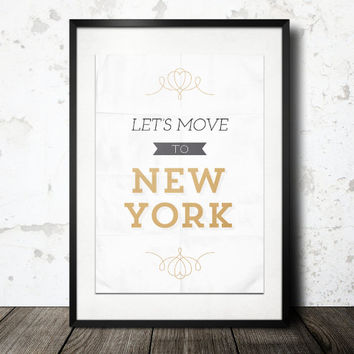 Typography Print, Quote Print, New York Poster, Black Gold, Shabby Chic Decor, Wall Decor, NY Art - Let's Move to New York (12x18)