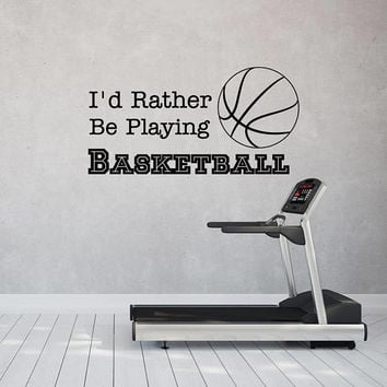 I'd Rather Be Playing Basketball Wall Decal Quote, Basketball Hoop Wall Decals, Sports Quotes Wall Decals Nursery Wall Art Home Decor K145