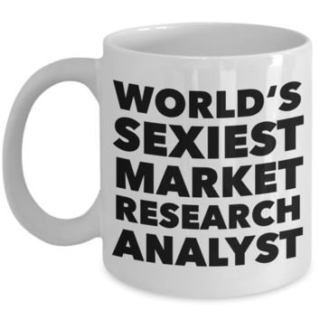 World's Sexiest Market Research Analyst Mug Statistical Equity Market Gifts Ceramic Coffee Cup