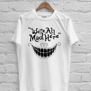 Alice in Wonderland we're all mad here T-shirt Men, Women Youth and Toddler