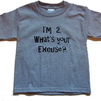New I'm 2 What's Your Excuse T Shirt Available in by RockRiverTees