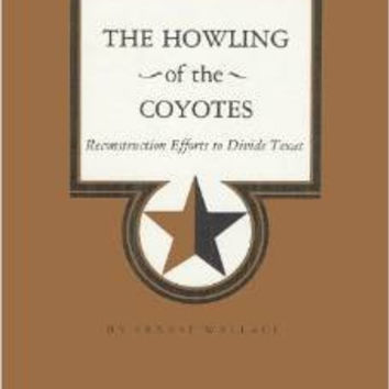 The Howling of the Coyotes: Reconstruction Efforts to Divide Texas