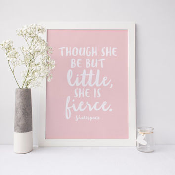 Though she be but little, she is fierce.  Shakespeare Quote, Printable Childrens art, Little girl Nursery, Childrens Quote, Pink Nursery