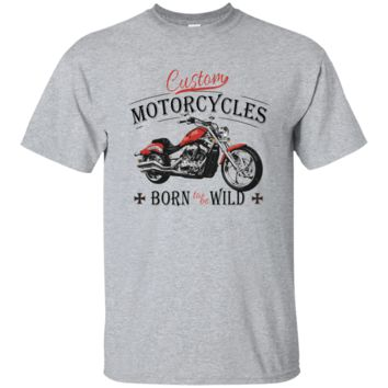 Born to be Wild Motorcycle Novelty T Shirt