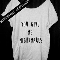 You give me NIGHTMARES   Tshirt, Off The Shoulder, Over sized, street style,loose fitting, graphic tee, grunge, goth, punk