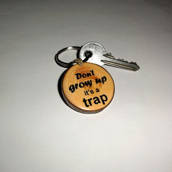 Keychains Inspirational Keychain Keyring. Natural Key Ring Wood Slice. Funny Quotes Text, Key Chain Personalized. Don't grow up it's a trap.