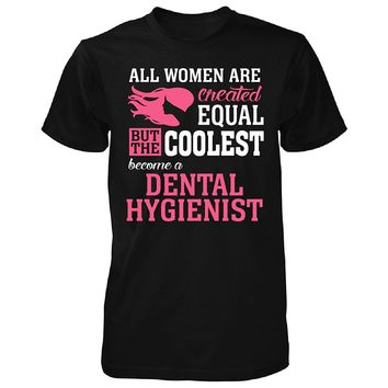 Coolest Women Become A Dental Hygienist Funny Gift - Unisex Tshirt