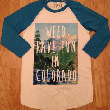 Weed have fun in Colorado baseball tee guys small ladies medium