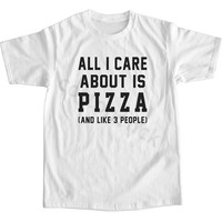 All I Care About Is Pizza Shirt Funny Slogan Shirt Gift Present Shirt Unisex Tee Men Tee Women Tee Unisex Tshirt Men Tshirt Women Tshirt