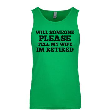 Will Someone Please Tell My Wife I'm Retired  Men's Tank
