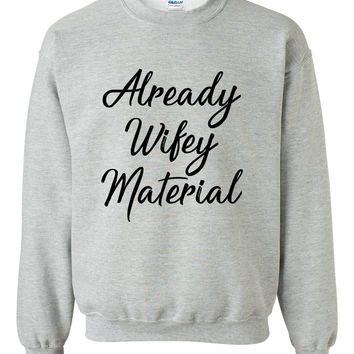 Already wifey material sweatshirt  funny humor cool cute gift ideas