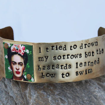 Frida Kahlo Raw Brass Cuff Bracelet - I Tried to Drown My Sorrows