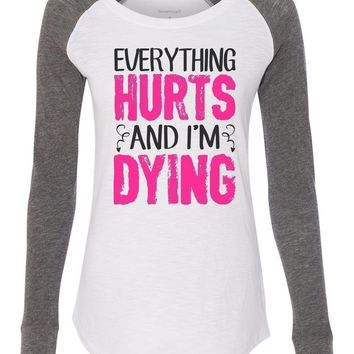 "Womens ""Everything Hurts And I'm Dying"" Long Sleeve Elbow Patch Contrast Shirt"