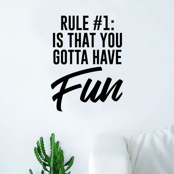You Gotta Have Fun Wall Decal Sticker Vinyl Art Bedroom Living Room Decor Decoration Teen Quote Inspirational School Class Students Positive Good Vibes Smile