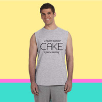 A party without Cake is just a meeting Sleeveless T-shirt