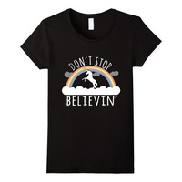 Don't Stop Believin' Unicorn T-Shirt