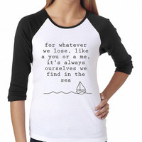 """...It's Always Ourselves We Find in the Sea"" Tee"