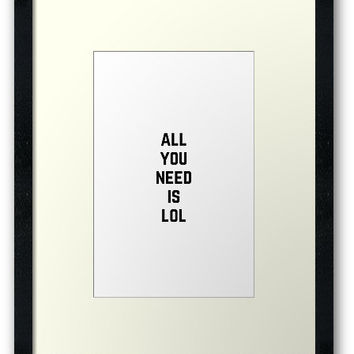 'ALL YOU NEED IS LOL' Framed Print by IdeasForArtists