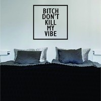 Bitch Dont Kill My Vibe Simple Square Design Quote Decal Sticker Wall Vinyl Art Words Decor