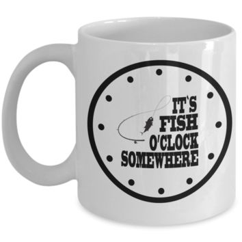 It's Fish O'Clock Somewhere - Funny Fishing Mug - 11oz
