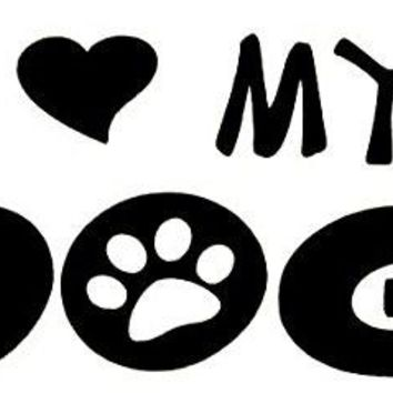I Love My Dog  Vinyl Car/Laptop/Window/Wall Decal