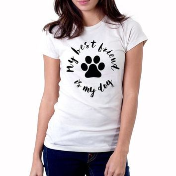 My Best Friend is My Dog T Shirt Women Cute Dog Lover T-Shirt Casual Tee Shirt Femme Funny Harajuku Tumblr Tops