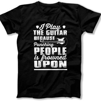 I Play The Guitar Because Punching People Is Frowned Upon - ILA-34